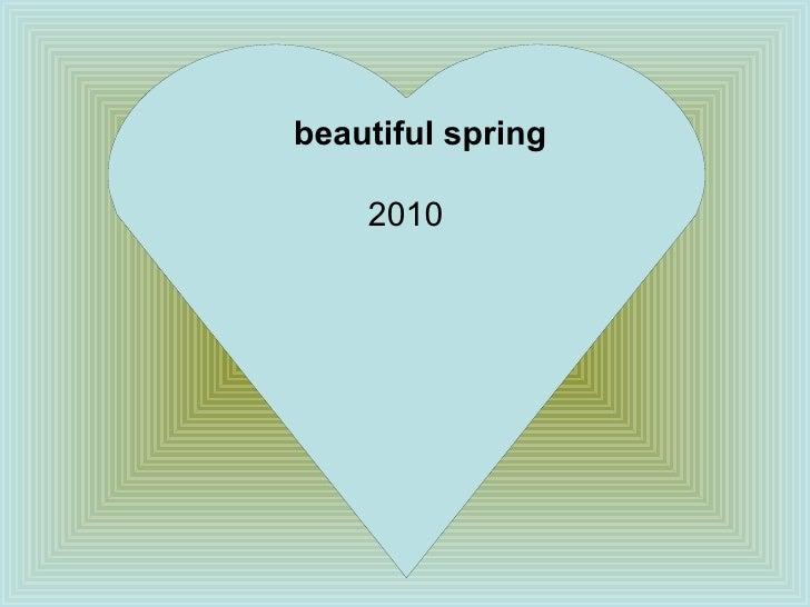beautiful spring  2010