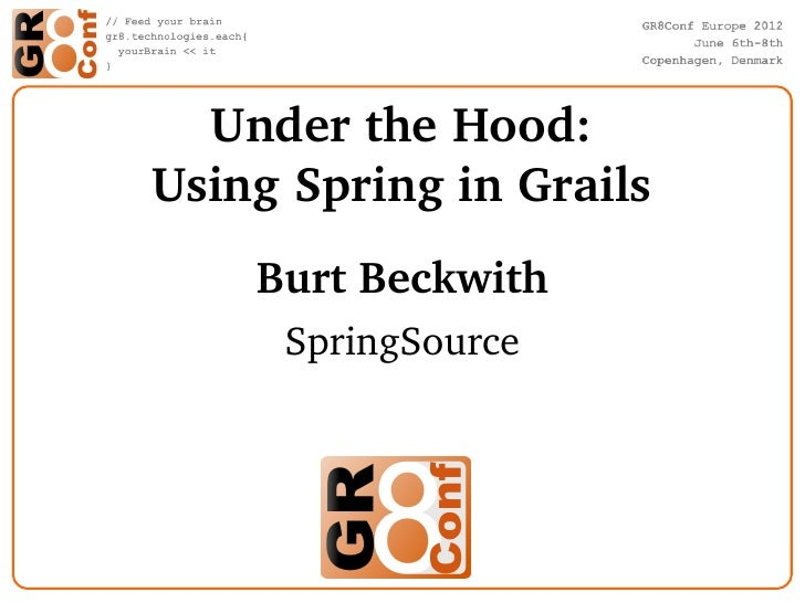 Under the Hood:Using Spring in Grails    Burt Beckwith     SpringSource