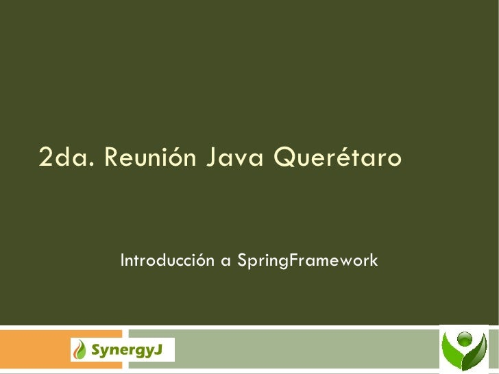 2da. Reunión Java Querétaro Introducción a SpringFramework