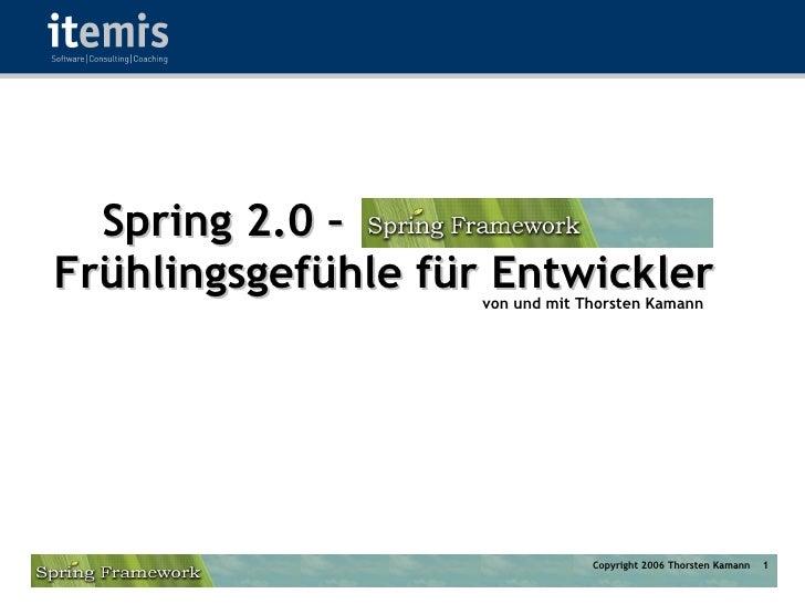 Spring 2.0 – Frühlingsgefühle für Entwickler                     von und mit Thorsten Kamann                              ...
