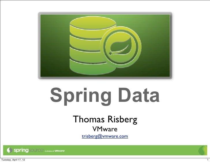 Spring Data                          Thomas Risberg                               VMware                           trisber...