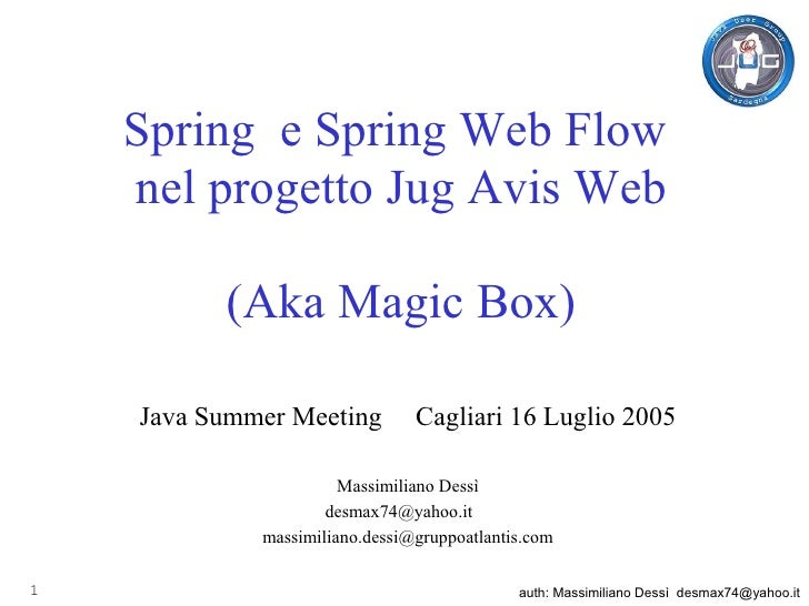 Spring e Spring Web Flow     nel progetto Jug Avis Web            (Aka Magic Box)      Java Summer Meeting         Cagliar...