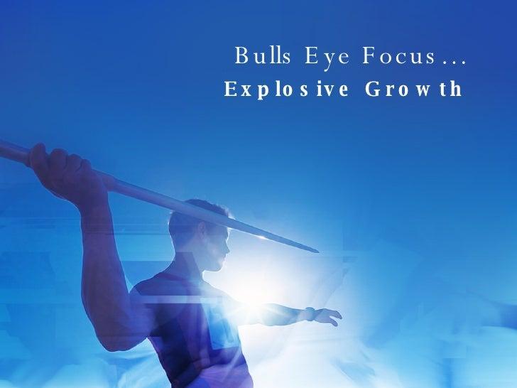 Bulls Eye Focus… Explosive Growth