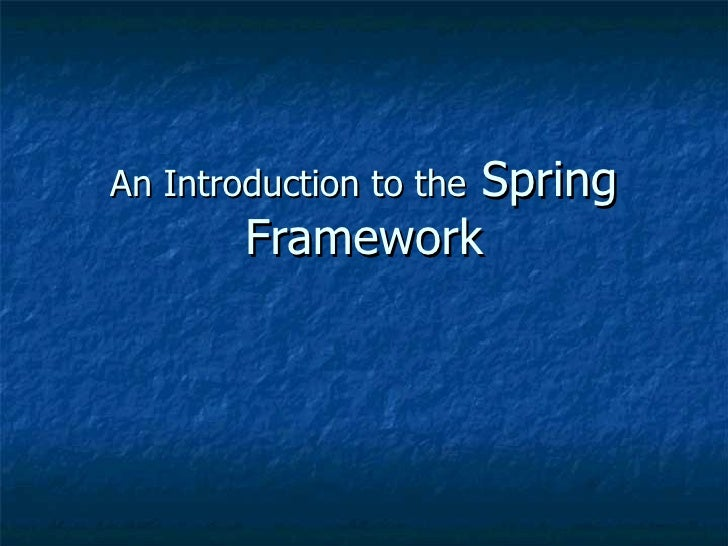 An Introduction to the  Spring Framework