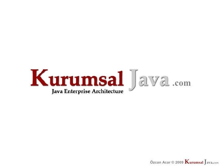 .com                         Kurumsal Java.com Özcan Acar © 2009