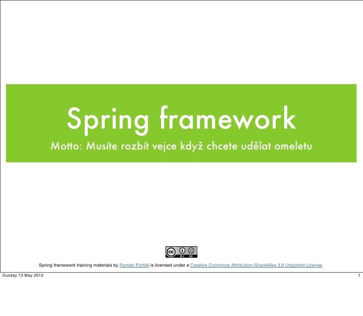 Spring framework                     Motto: Musíte rozbít vejce když chcete udělat omeletu                Spring framework...