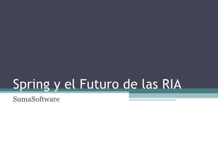 Spring y el Futuro de las RIA SumaSoftware