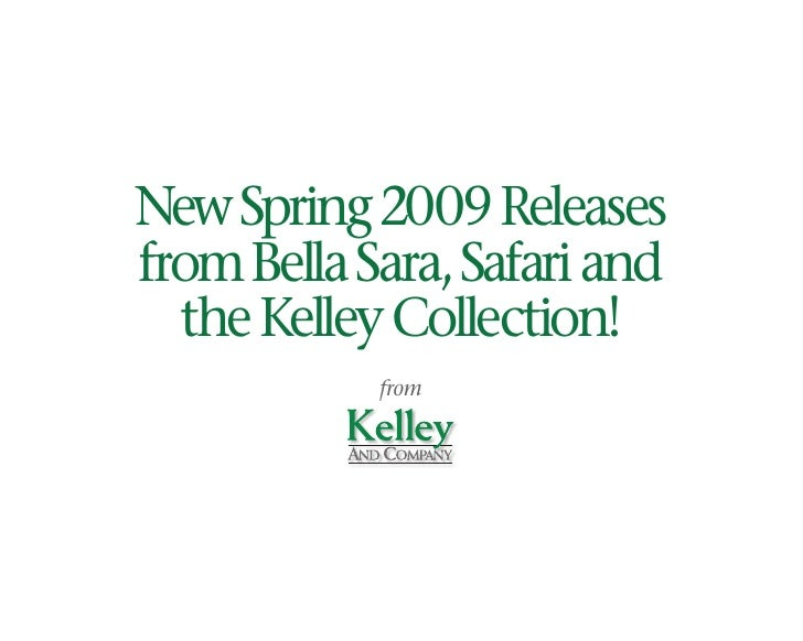 New Spring 2009 Releases from Bella Sara, Safari and   the Kelley Collection!             from