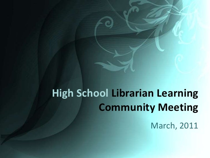 High School Librarian Learning Community Meeting<br />March, 2011<br />