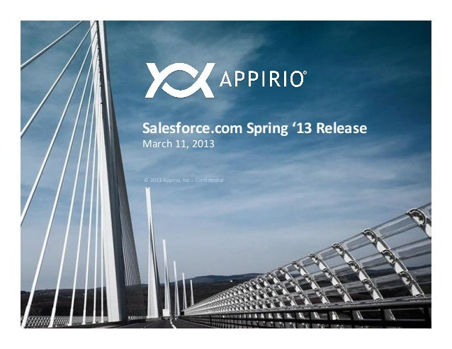 Salesforce.com Spring '13 Release March 11, 2013 © 2013 Appirio, Inc. -‐ Confiden6al            ...