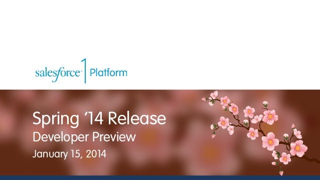 Spring '14 Release Developer Preview January 15, 2014