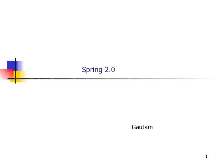 Spring 2.0 Gautam