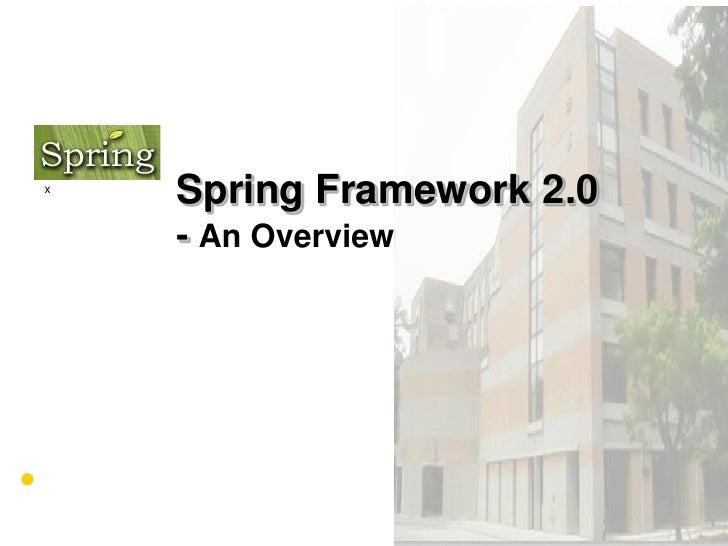 x     Spring Framework 2.0     - An Overview