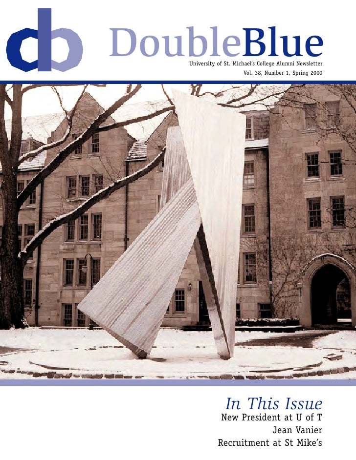 DoubleBlue    University of St. Michael's College Alumni Newsletter                         Vol. 38, Number 1, Spring 2000...