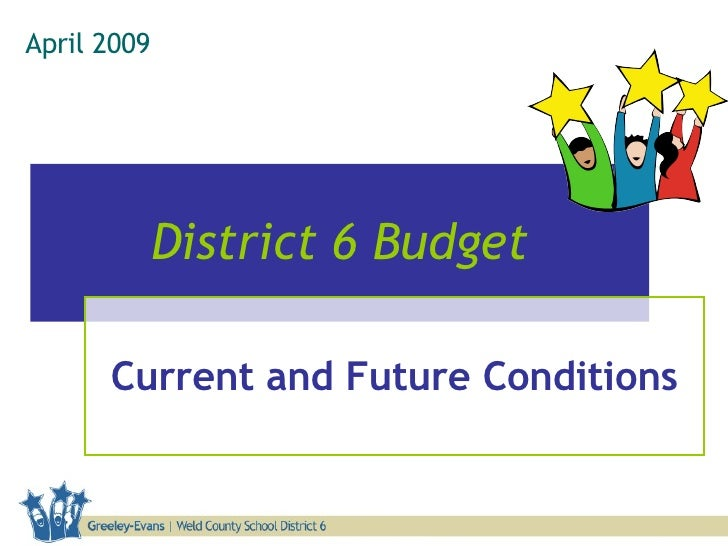 Current and Future Conditions April 2009   District 6 Budget