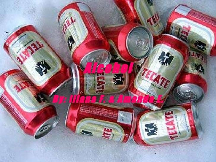 Alcohol By: Iliana F. & Amanda E.