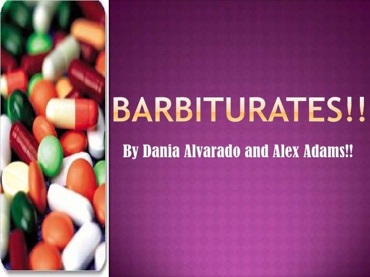 Barbiturates!!<br />By Dania Alvarado and Alex Adams!!<br />