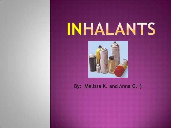 Inhalants<br />By:  Melissa K. and Anna G. (:<br />