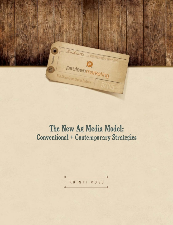 The New Ag Media Model:Conventional + Contemporary Strategies            K r i s t i   M o s s