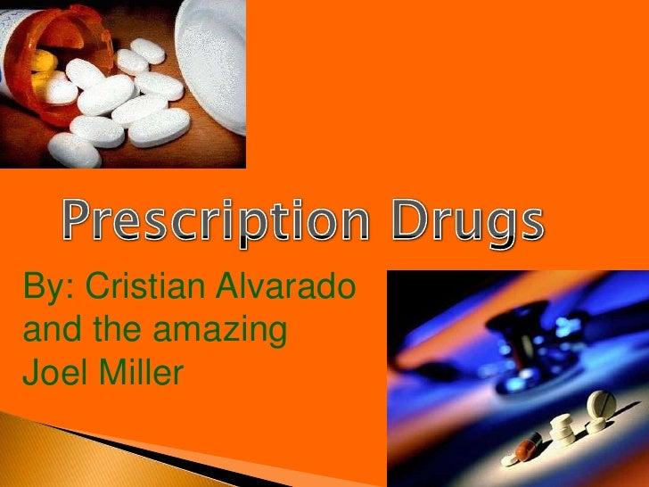 Prescription Drugs<br />By: Cristian Alvarado and the amazing Joel Miller<br />