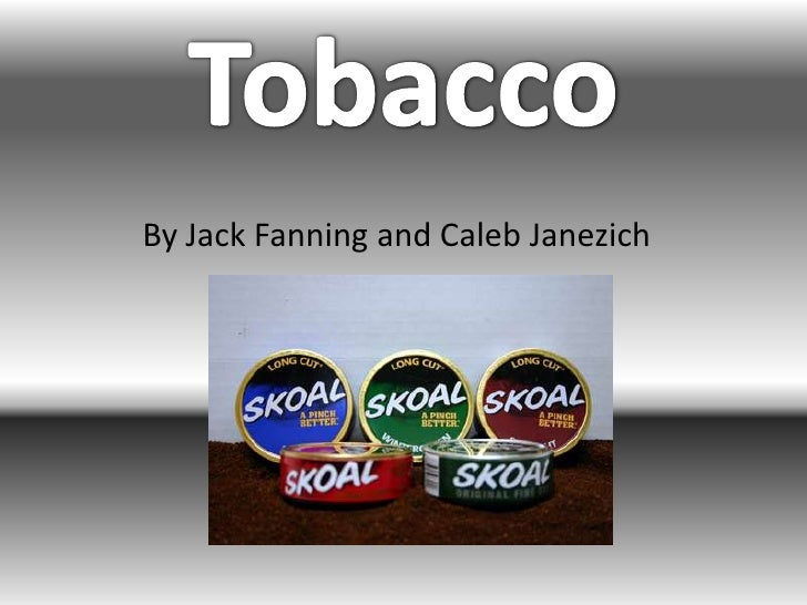 Tobacco<br />By Jack Fanning and Caleb Janezich<br />