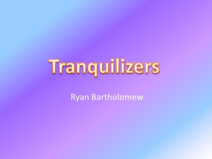 Tranquilizers<br />Ryan Bartholomew<br />