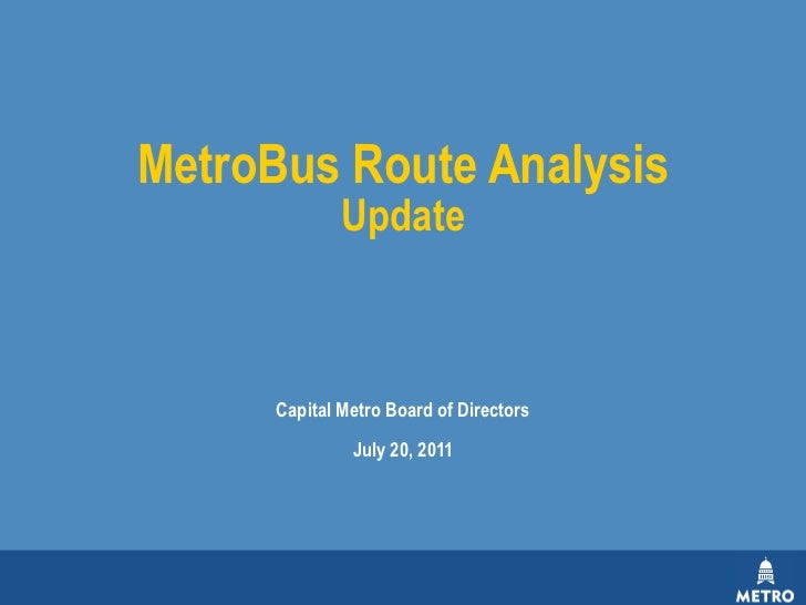 Capital Metro Board of Directors July 20, 2011 MetroBus Route Analysis Update