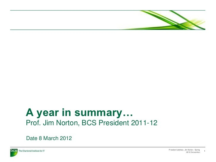 A year in summary…Prof. Jim Norton, BCS President 2011-12Date 8 March 2012                                          Presid...