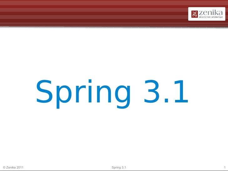 Spring 3.1© Zenika 2011       Spring 3.1   1