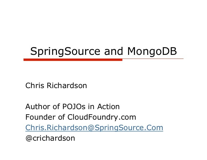 SpringSource and MongoDBChris RichardsonAuthor of POJOs in ActionFounder of CloudFoundry.comChris.Richardson@SpringSource....