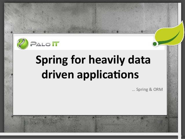 Spring  for  heavily  data   driven  applica3ons   …  Spring  &  ORM