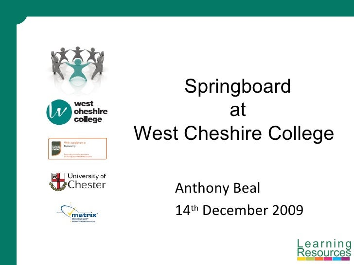 Anthony Beal 14 th  December 2009 Springboard at West Cheshire College