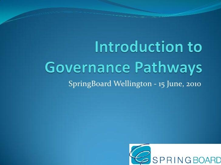 Introduction to Governance Pathways<br />SpringBoard Wellington - 15 June, 2010<br />