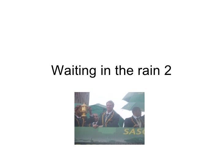 Waiting in the rain 2