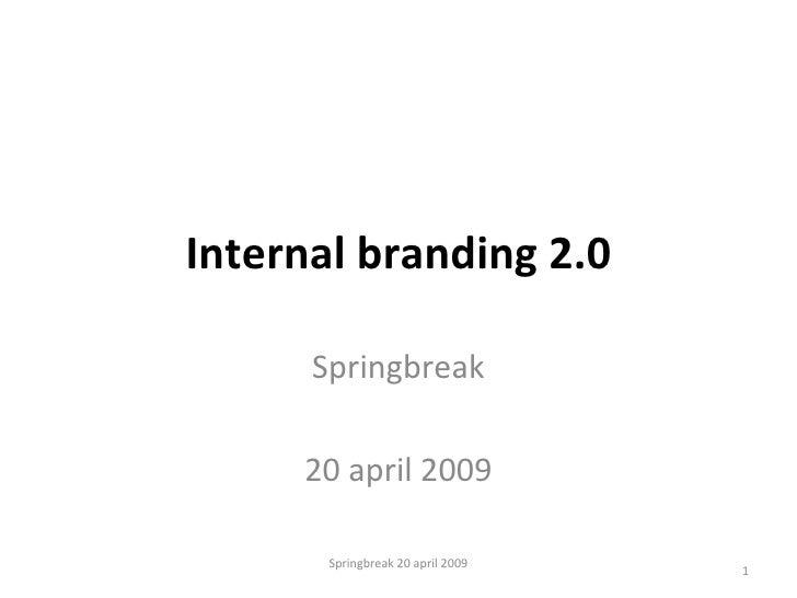 Internal branding 2.0 Springbreak 20 april 2009 Springbreak 20 april 2009