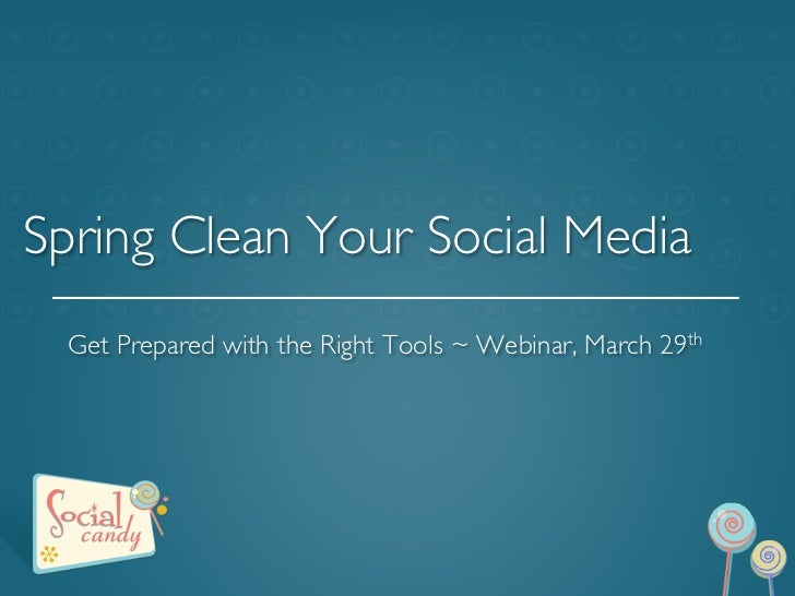 Spring Clean Your Social Media	  	  	  Get Prepared with the Right Tools ~ Webinar, March 29th