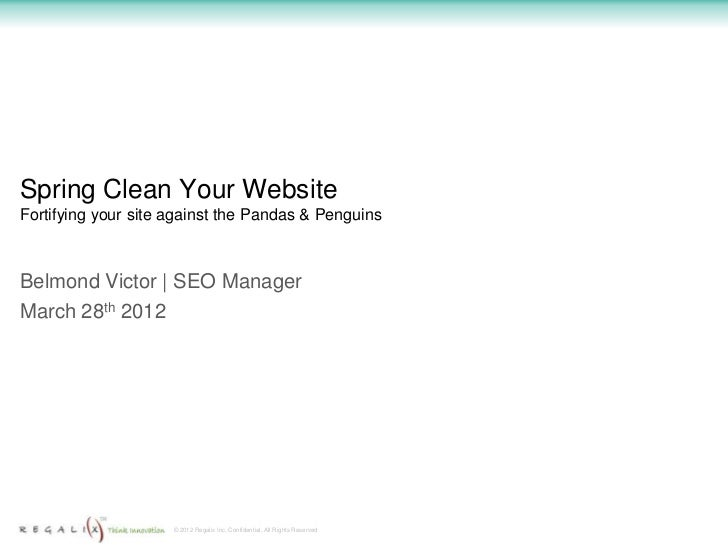 Spring Clean Your WebsiteFortifying your site against the Pandas & PenguinsBelmond Victor | SEO ManagerMarch 28th 2012    ...