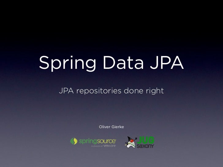 Spring Data JPA  JPA repositories done right            Oliver Gierke