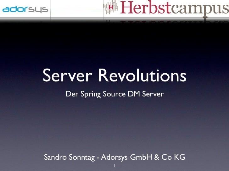 Server Revolutions     Der Spring Source DM ServerSandro Sonntag - Adorsys GmbH & Co KG                  1