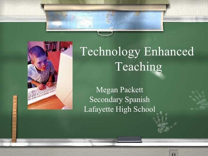 Technology Enhanced  Teaching Megan Packett Secondary Spanish Lafayette High School