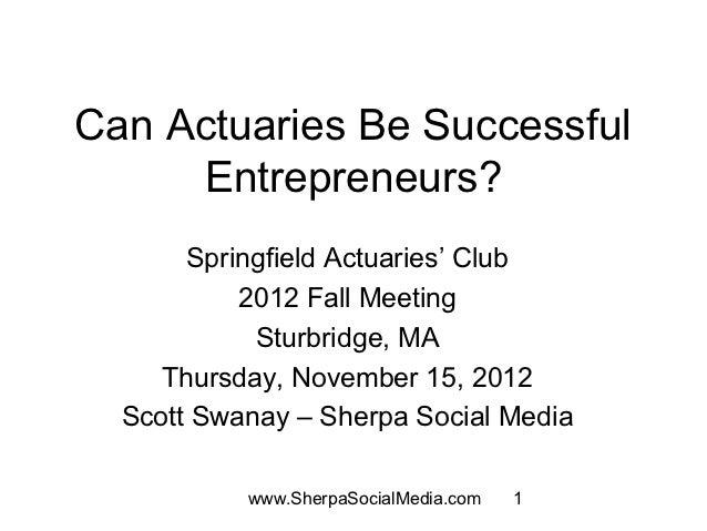 Can Actuaries Be Successful     Entrepreneurs?       Springfield Actuaries' Club           2012 Fall Meeting            St...