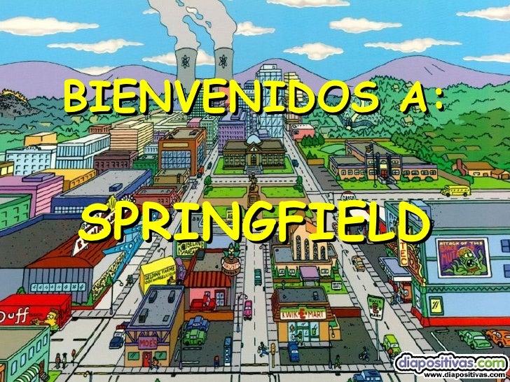 BIENVENIDOS A: SPRINGFIELD