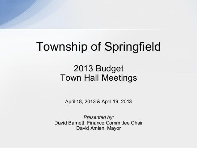 2013 BudgetTown Hall MeetingsApril 18, 2013 & April 19, 2013Presented by:David Barnett, Finance Committee ChairDavid Amlen...