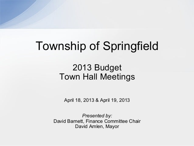 Town of Springfield - 2013 Budget  Town Hall Meetings