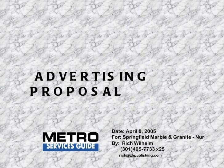 Date: April 8, 2005 For: Springfield Marble & Granite - Nur By:  Rich Wilhelm (301)495-7733 x25 [email_address] ADVERTISIN...