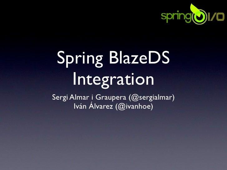 Spring BlazeDS    Integration Sergi Almar i Graupera (@sergialmar)        Iván Álvarez (@ivanhoe)