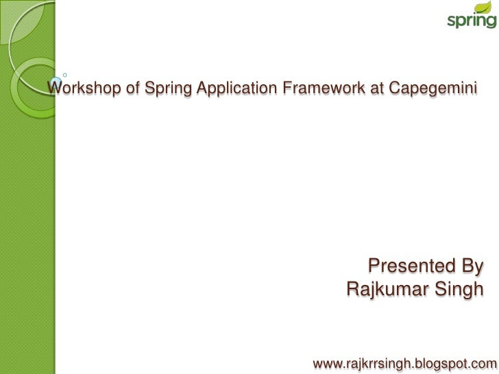 Workshop of Spring Application Framework at Capegemini                                        Presented By                ...