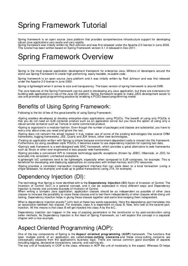 Spring Framework Tutorial Spring framework is an open source Java platform that provides comprehensive infrastructure supp...