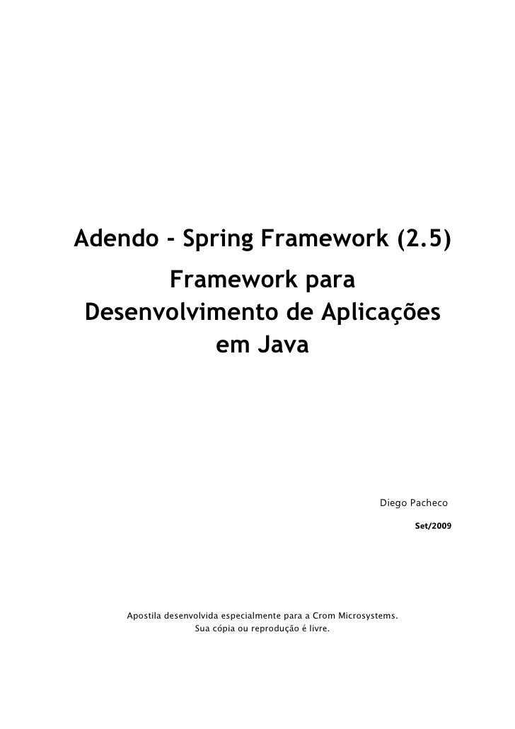 Adendo - Spring Framework (2.5)       Framework para Desenvolvimento de Aplicações           em Java                      ...