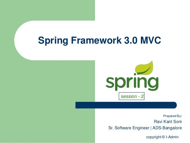 copyright © I-AdminSpring Framework 3.0 MVCPrepared By:Ravi Kant SoniSr. Software Engineer | ADS-Bangaloresession - 2